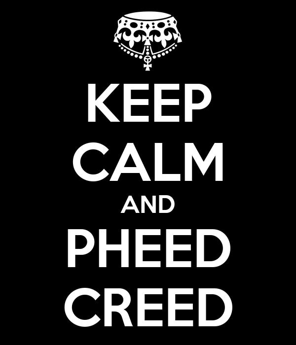 KEEP CALM AND PHEED CREED
