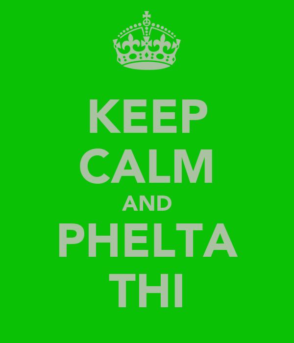 KEEP CALM AND PHELTA THI