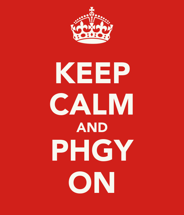 KEEP CALM AND PHGY ON