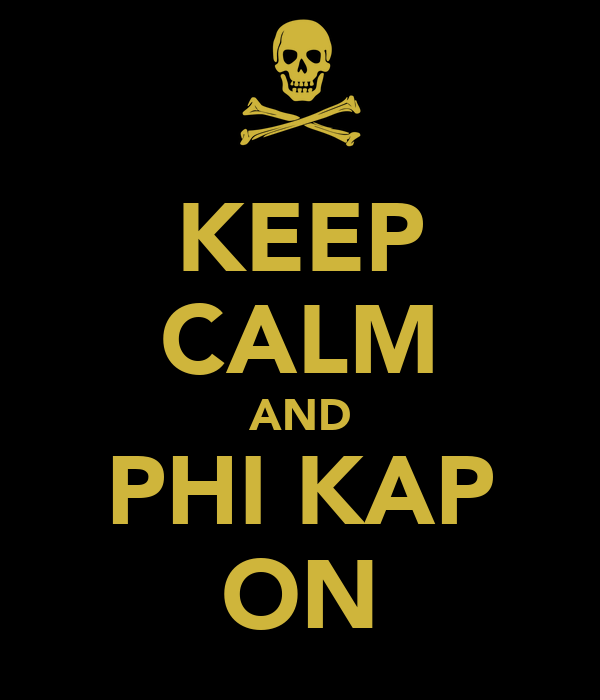 KEEP CALM AND PHI KAP ON