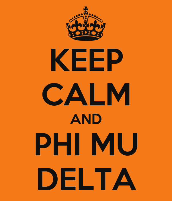 KEEP CALM AND PHI MU DELTA