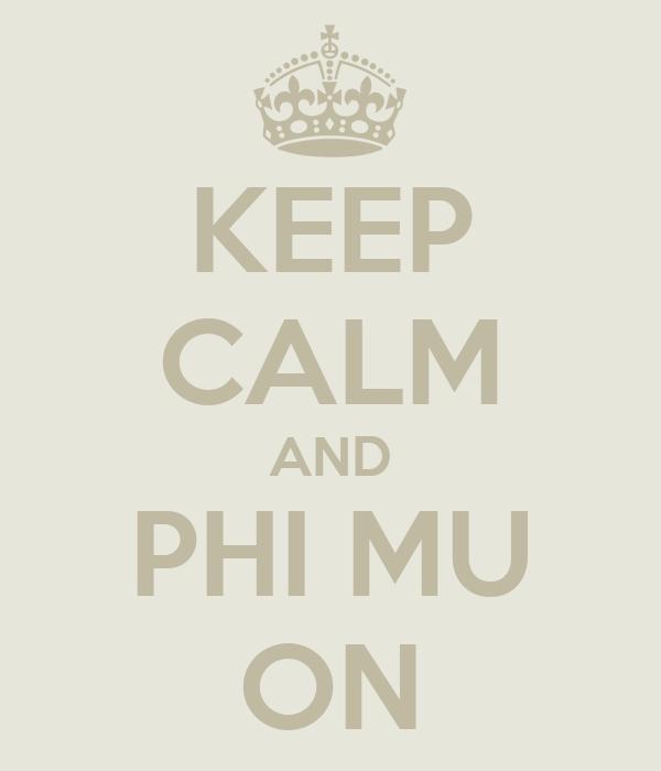 KEEP CALM AND PHI MU ON