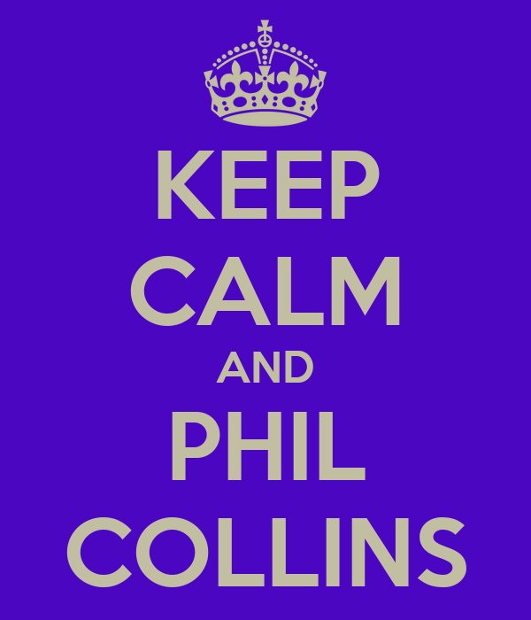 KEEP CALM AND PHIL COLLINS