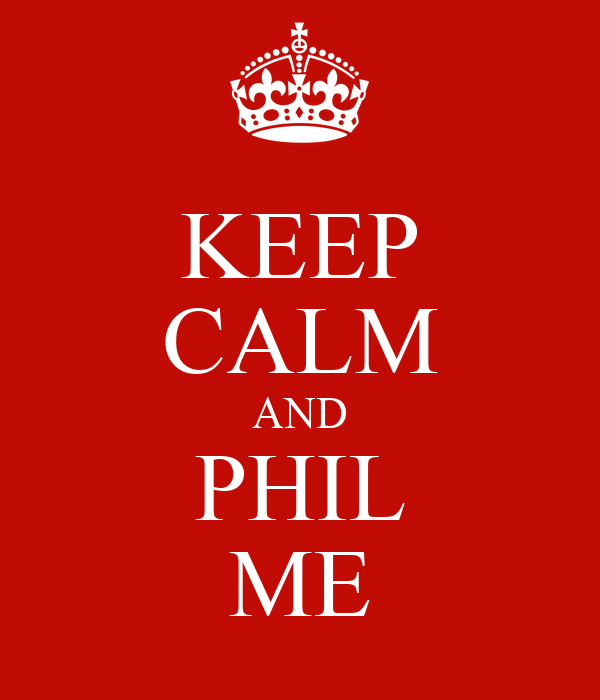 KEEP CALM AND PHIL ME