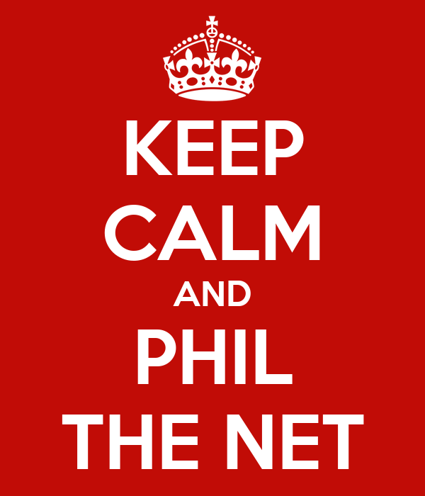 KEEP CALM AND PHIL THE NET
