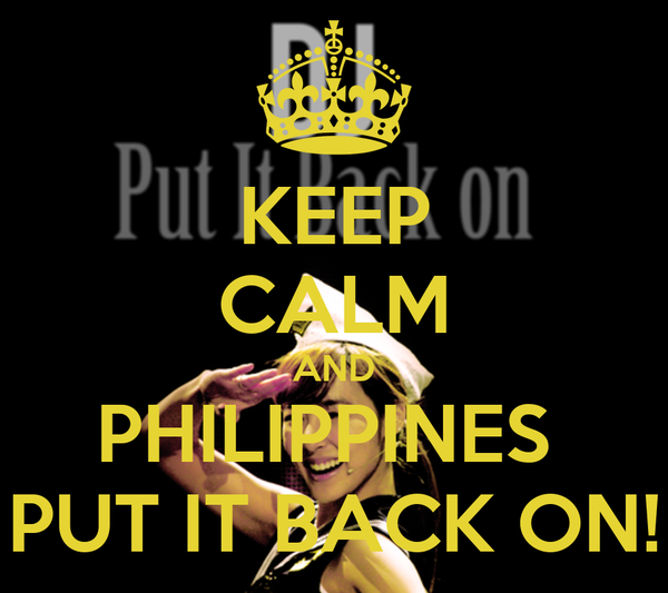 KEEP CALM AND PHILIPPINES  PUT IT BACK ON!