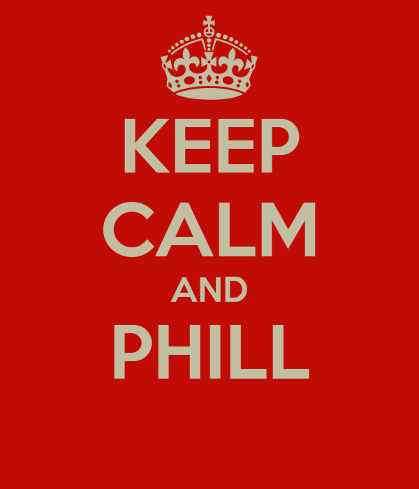 KEEP CALM AND PHILL