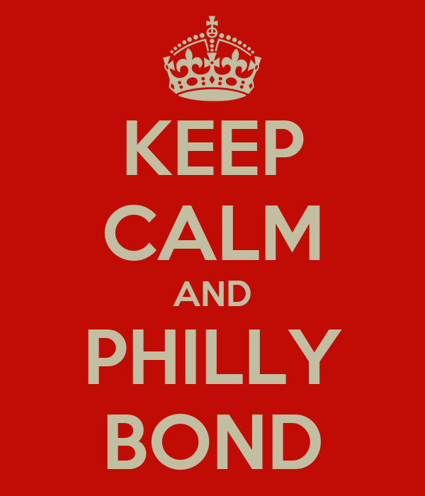 KEEP CALM AND PHILLY BOND