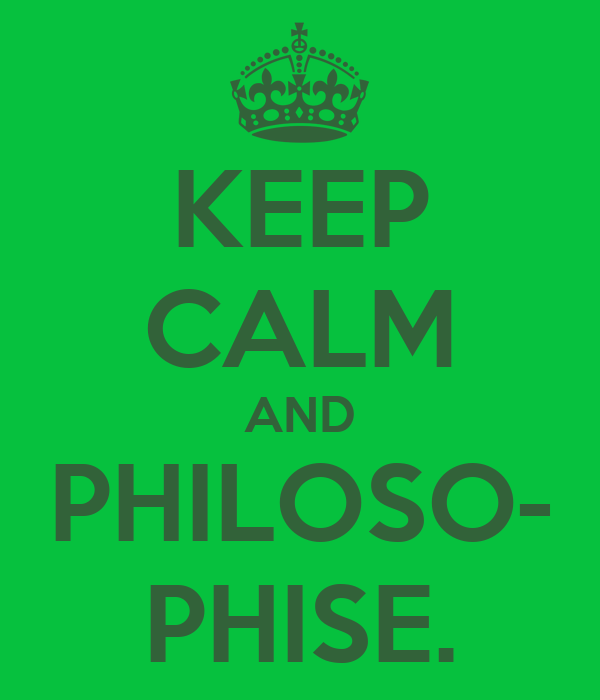 KEEP CALM AND PHILOSO- PHISE.