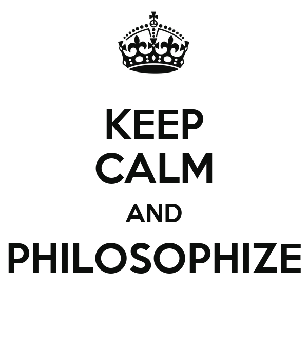 KEEP CALM AND PHILOSOPHIZE