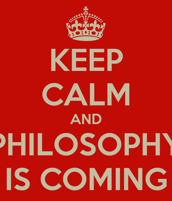 KEEP CALM AND PHILOSOPHY IS COMING