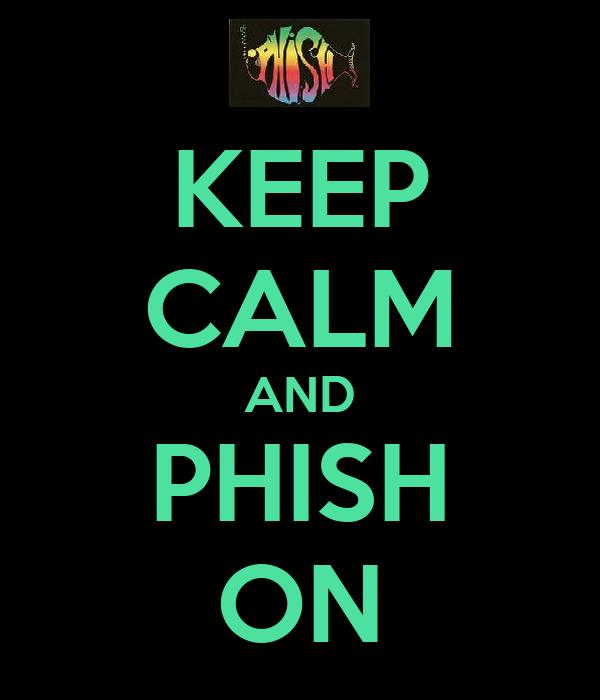 KEEP CALM AND PHISH ON