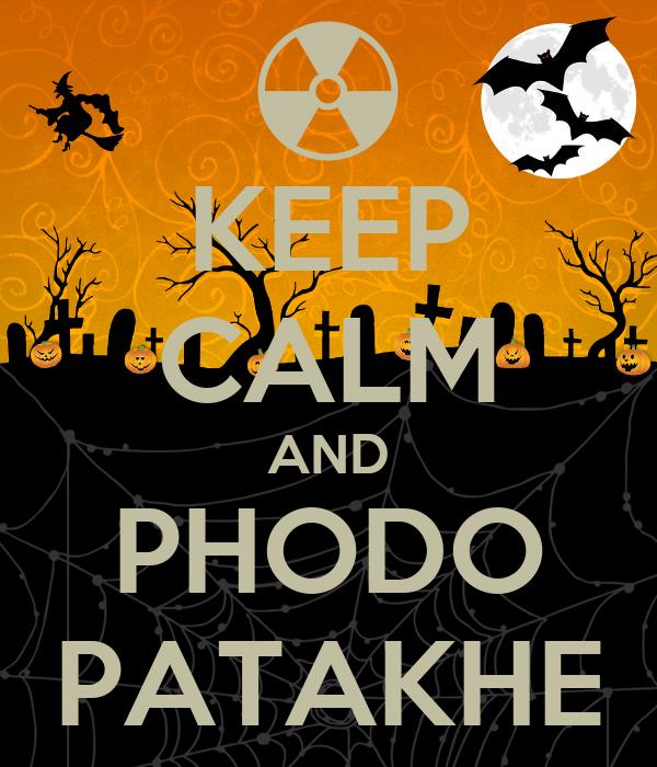 KEEP CALM AND PHODO PATAKHE