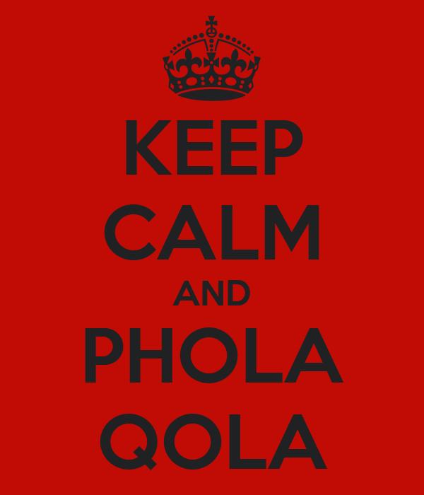 KEEP CALM AND PHOLA QOLA