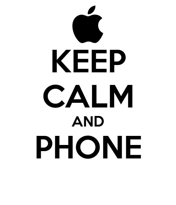 KEEP CALM AND PHONE