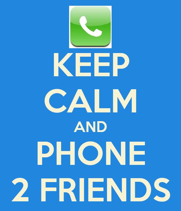 KEEP CALM AND PHONE 2 FRIENDS