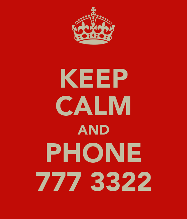 KEEP CALM AND PHONE 777 3322