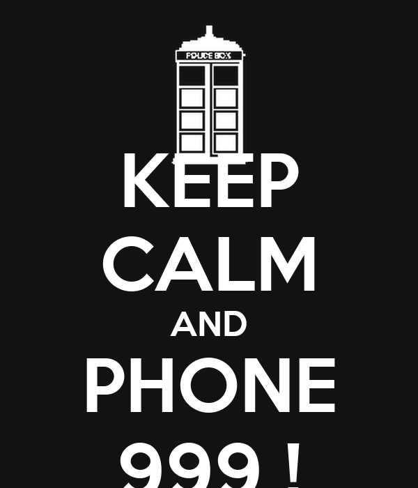 KEEP CALM AND PHONE 999 !
