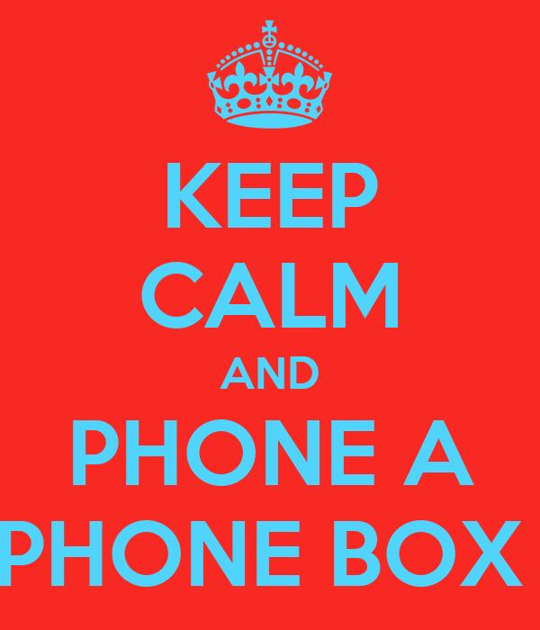 KEEP CALM AND PHONE A PHONE BOX