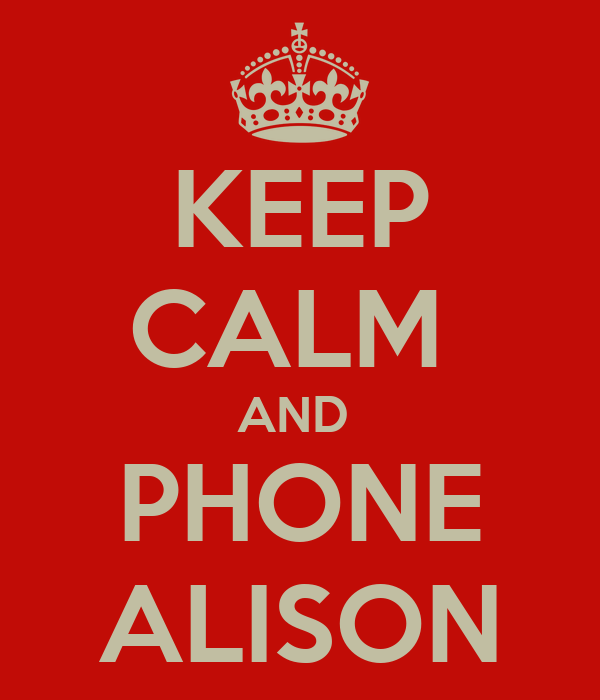 KEEP CALM  AND  PHONE ALISON