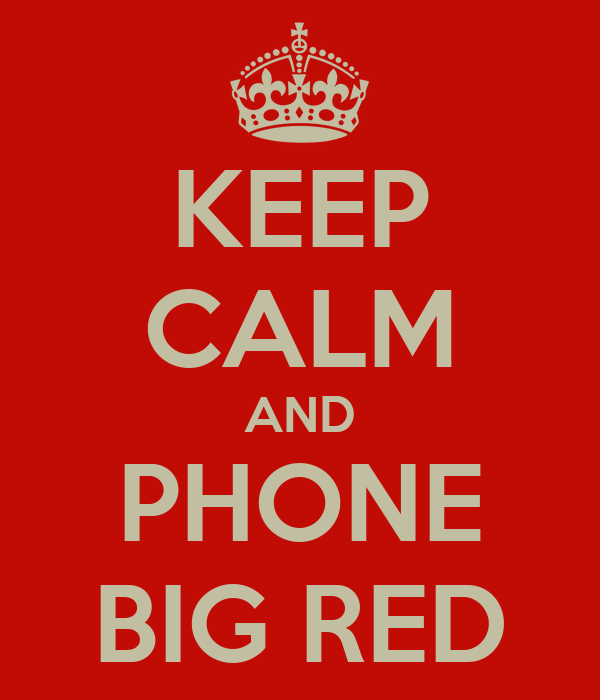 KEEP CALM AND PHONE BIG RED
