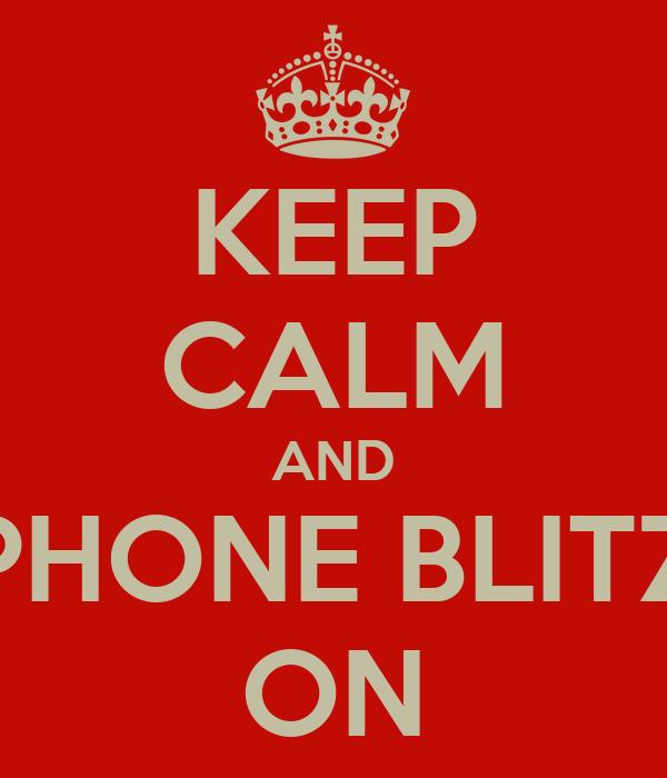 KEEP CALM AND PHONE BLITZ ON