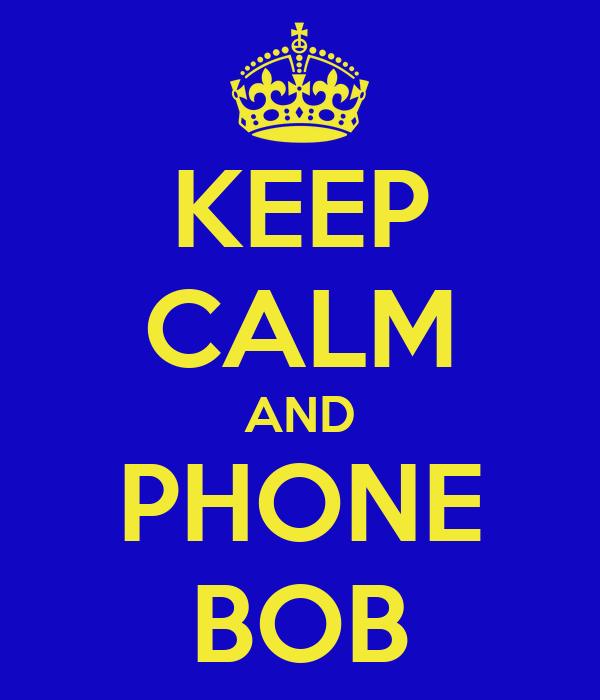 KEEP CALM AND PHONE BOB