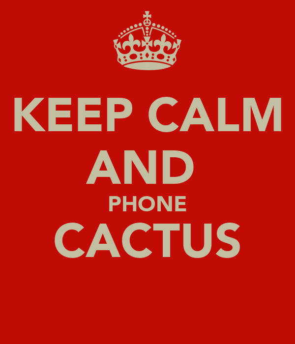 KEEP CALM AND  PHONE CACTUS