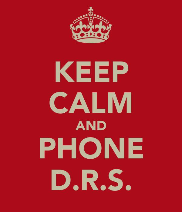 KEEP CALM AND PHONE D.R.S.
