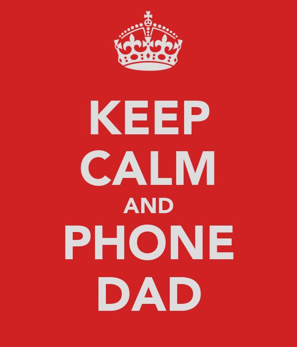 KEEP CALM AND PHONE DAD