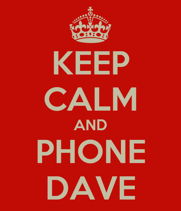 KEEP CALM AND PHONE DAVE