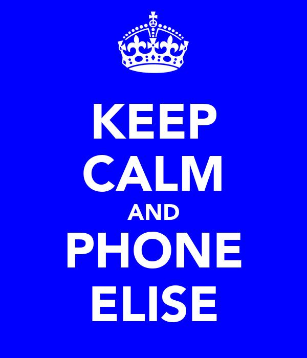 KEEP CALM AND PHONE ELISE