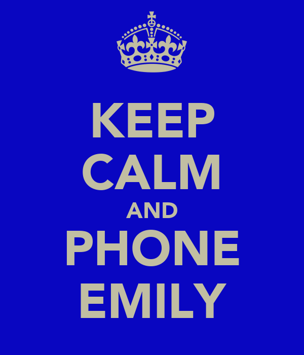 KEEP CALM AND PHONE EMILY