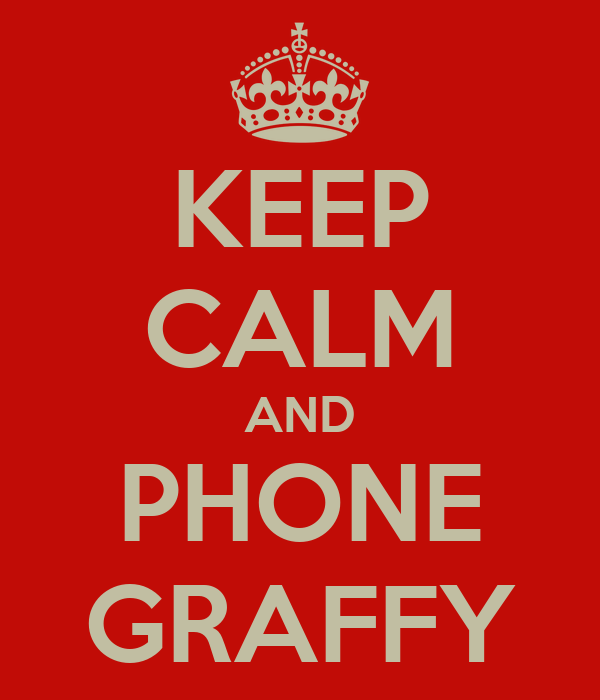 KEEP CALM AND PHONE GRAFFY