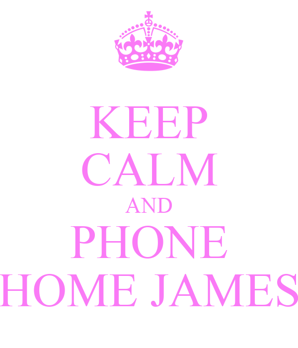 KEEP CALM AND PHONE HOME JAMES