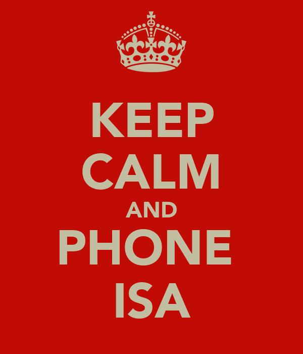 KEEP CALM AND PHONE  ISA