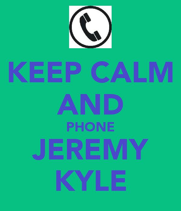 KEEP CALM AND PHONE JEREMY KYLE