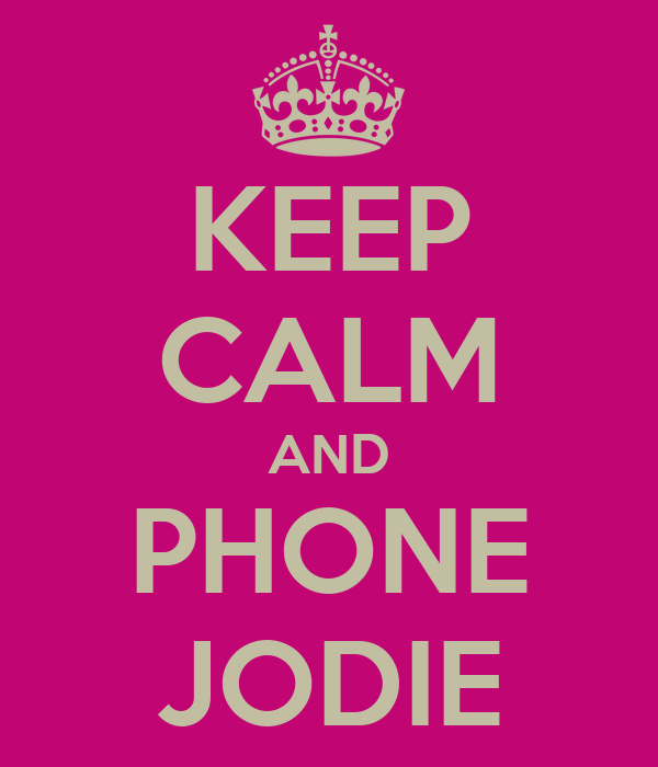 KEEP CALM AND PHONE JODIE