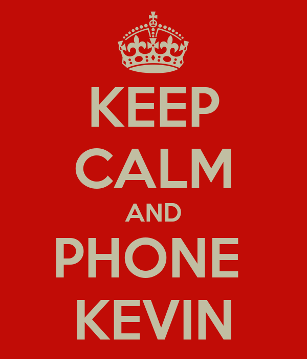 KEEP CALM AND PHONE  KEVIN