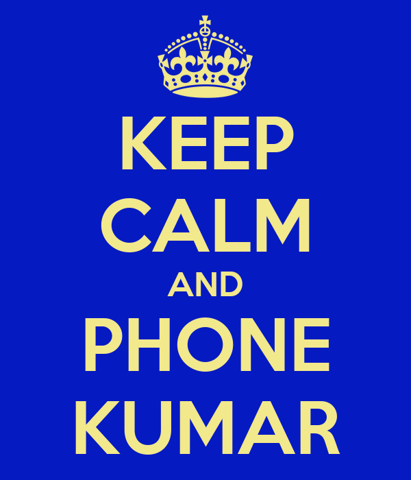 KEEP CALM AND PHONE KUMAR