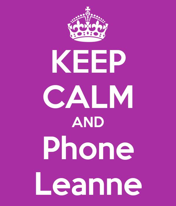 KEEP CALM AND Phone Leanne