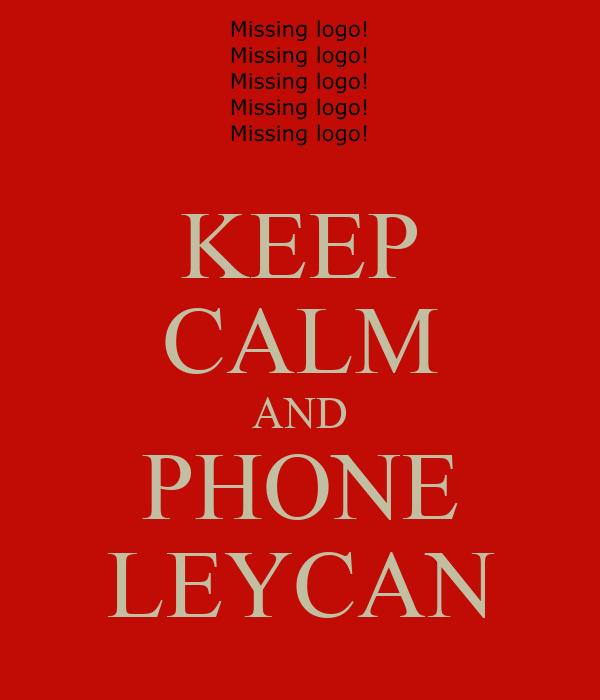 KEEP CALM AND PHONE LEYCAN