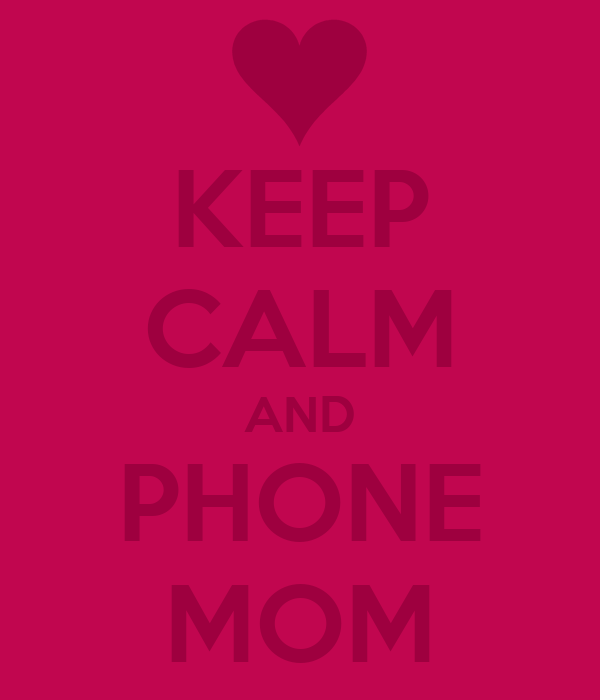 KEEP CALM AND PHONE MOM