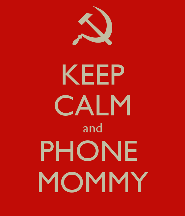 KEEP CALM and PHONE  MOMMY