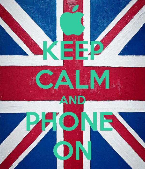 KEEP CALM AND PHONE  ON