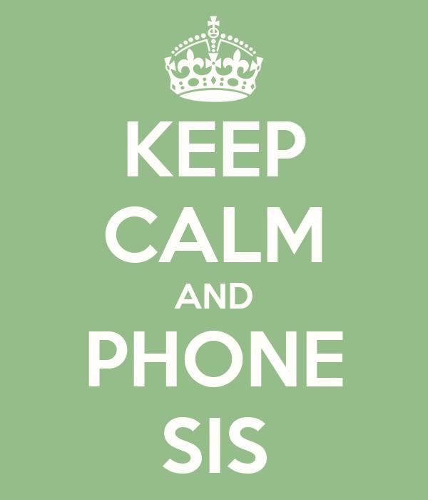 KEEP CALM AND PHONE SIS