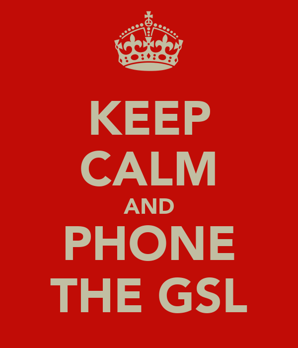KEEP CALM AND PHONE THE GSL