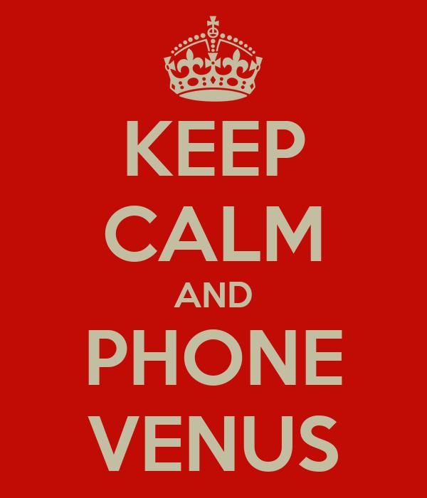 KEEP CALM AND PHONE VENUS