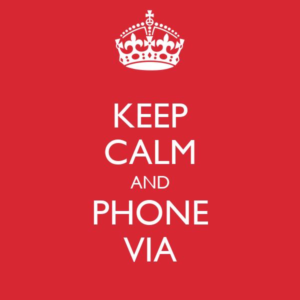 KEEP CALM AND PHONE VIA