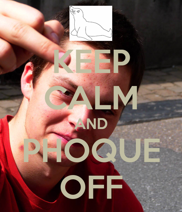KEEP CALM AND PHOQUE OFF